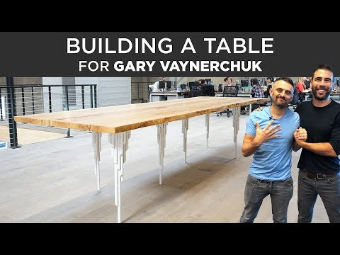 Building a Table for Gary Vaynerchuk