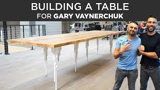 Building a Table for Gary Vaynerchuk