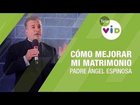 Cómo mejorar mi matrimonio Padre Ángel Espinosa - Tele VID