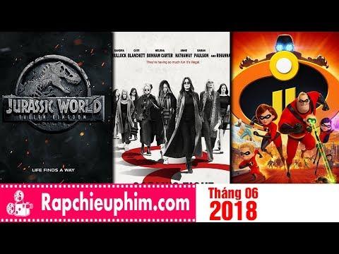 Top Phim Tháng 6/2018: Bom tấn nào được chờ đợi nhất trong tháng này?