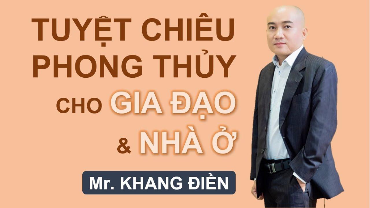 Tuyệt Chiêu Phong Thủy cho Gia Đạo & Nhà Ở // Mr. Khang Điền