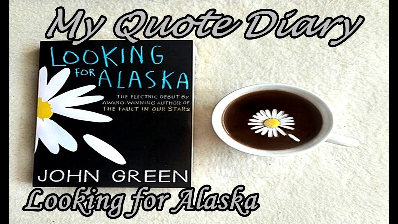 "Alaska Quotes Looking For Alaska: My Quote Diary: Quotes From ""Looking For Alaska"" By John"