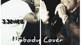 "Keith Sweat ""Nobody"" Cover By J.Jones"
