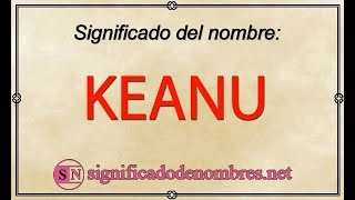 SIGNIFICADO de KEANU   ¿Qué quiere decir el nombre KEANU?
