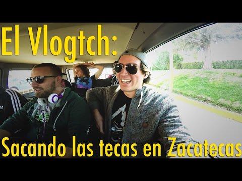 El Vlogtch: Sacando las tecas en Zacatecas