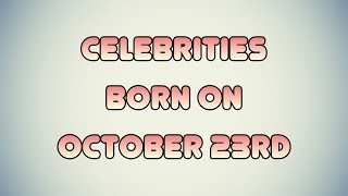 Celebrities born on October 23rd
