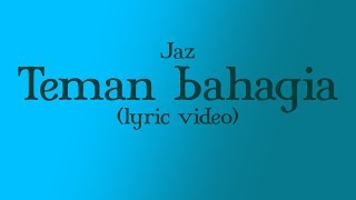 Video Jaz - Teman Bahagia (lyrics) (HD AUDIO) download MP3, 3GP, MP4, WEBM, AVI, FLV Juli 2018