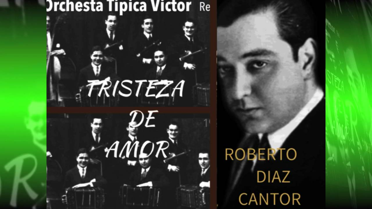 Tristeza De Amor: TRISTEZA DE AMOR-ORQUESTA TIPICA VICTOR-ROBERTO DIAZ