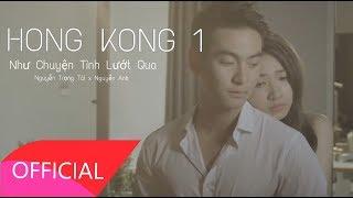 Hong Kong 1 - Nguyễn Anh x Nguyễn Trọng Tài [ Official MV ]