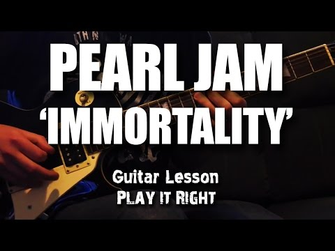 Immortality - Guitar Lesson -Pearl Jam - Play It Right