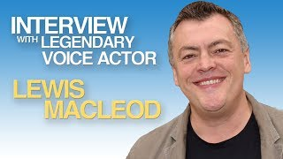Interview With Legendary Character Voiceover Lewis MacLeod