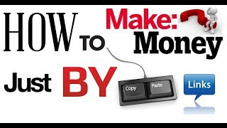 Copy and Paste the links make money online