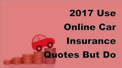 2017 Use Online Car Insurance Quotes But Do Not Ignore The Car Insurance Basics