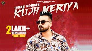 Kuj Meriyan : Ishan Kouran | Latest Punjabi Songs 2019 | Music Tym