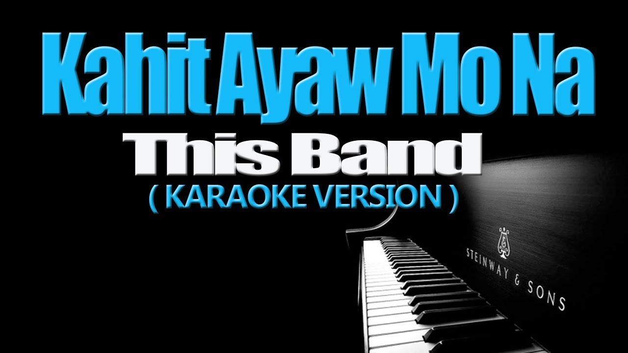 KAHIT AYAW MO NA - This Band (KARAOKE VERSION)