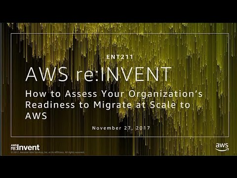 AWS re:Invent 2017: How to Assess Your Organization's Readiness to Migrate at Scale  (ENT211)