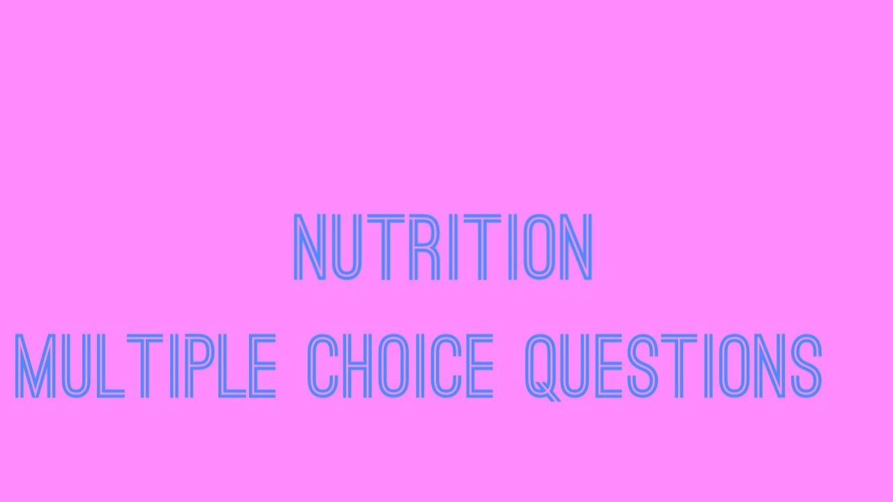 MULTIPLE CHOICE QUESTIONS (NUTRITION)