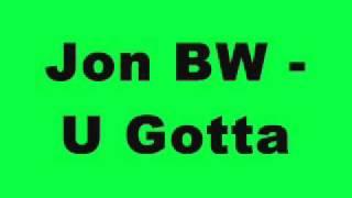 Jon BW - U Gotta (Tidy Trax)