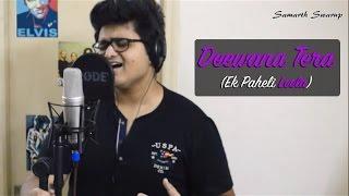 Main Hoon Deewana (New COVER Version) | Samarth Swarup | Sonu Nigam | Arijit Singh - Ek Paheli Leela