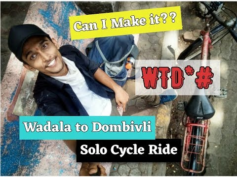 WTD!!! SOLO CYCLE RIDE FROM WADALA TO DOMBIVLI ON A NON GEAR CYCLE   CAN I DO IT ?   TRAVEL  