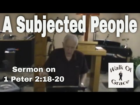 A Subjected People - Sermon on 1 Peter 2:18-20