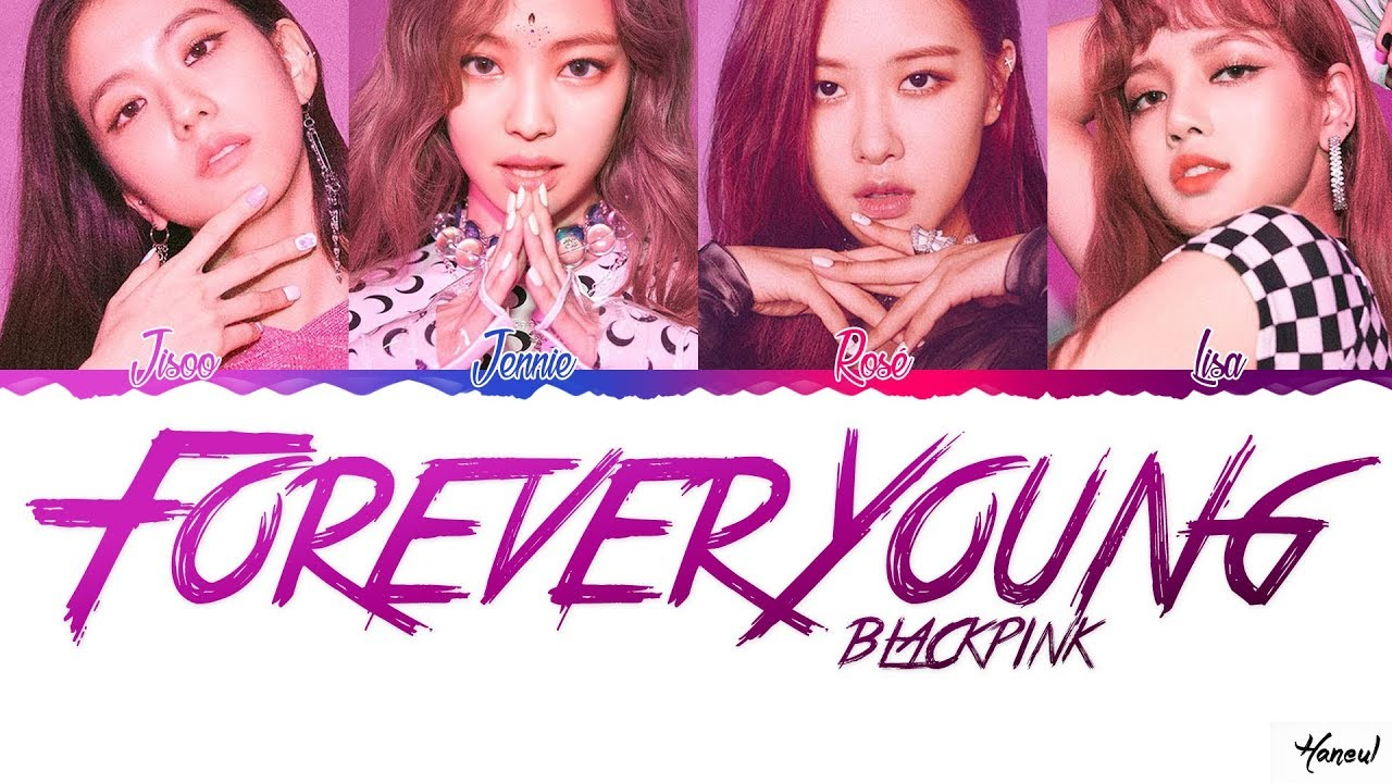 BLACKPINK - 'Forever Young' Lyrics (Color Coded Han_Rom)