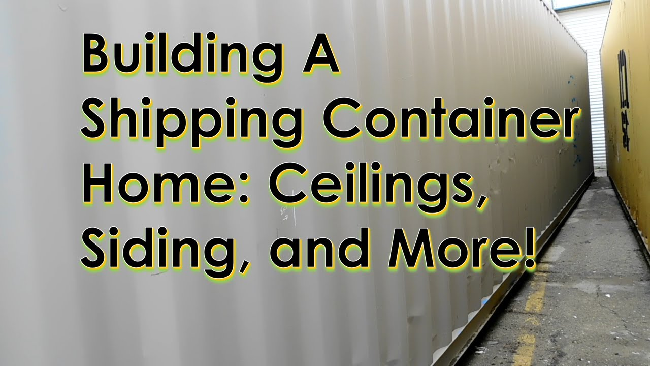 Download Building a Shipping Container Home: Ceilings, Siding, etc.