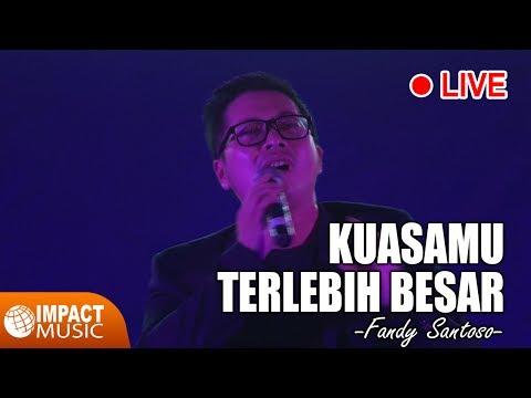 Fandy Santoso - KuasaMu Terlebih Besar (Live)