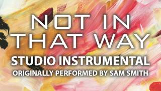 Not In That Way (Cover Instrumental) [In the Style of Sam Smith]