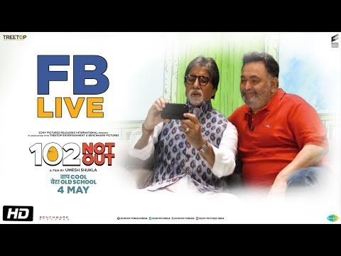 102 Not Out | FB Live Video | Amitabh Bachchan | Rishi Kapoor | Umesh Shukla | In Cinemas May 4th
