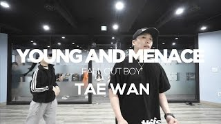 TAE WAN | CHOREOGRAPHY CLASS | FALL OUT BOY - YOUNG AND MENACE | E DANCE STUDIO | 이댄스학원