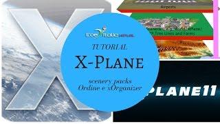 [X-PLANE 11] Tutorial 2 - scenery_packs Ordine e xOrganizer