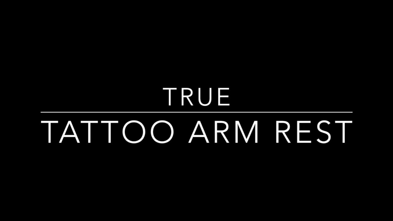 True Tattoo Arm Rest Youtube