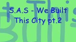 S.A.S - We Built This City pt.2