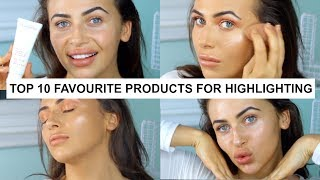 MY FAVOURITE HIGHLIGHTER! TOP 10 PRODUCTS FOR GLOW