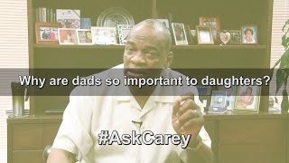 Ask Carey: Why Dads Are Important to Daughters