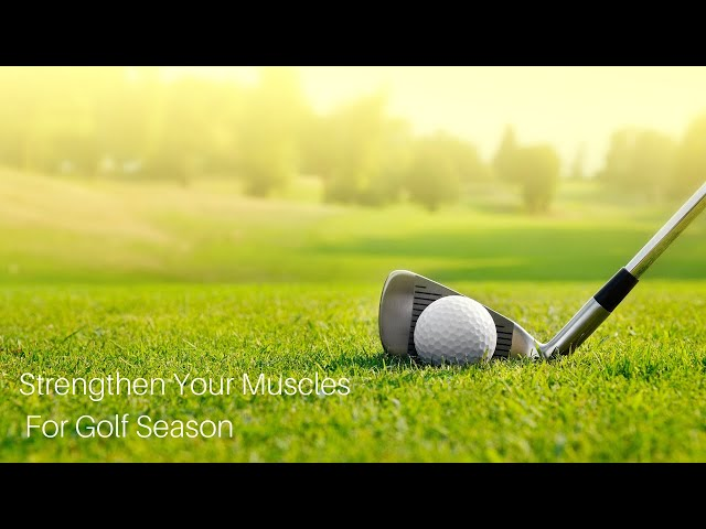 Strengthening Your Muscles For Golf Season