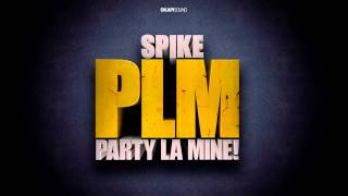 Repeat youtube video Spike - PLM (Party La Mine)