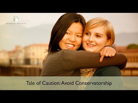 Tale of Caution: Avoid Conservatorship. Your Family Will Thank You!