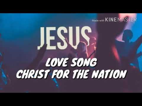 Love Song Lyrics- Christ for the nation