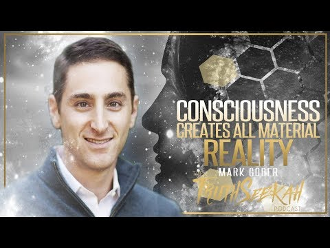 Consciousness Creates All Material Reality | Mark Gober