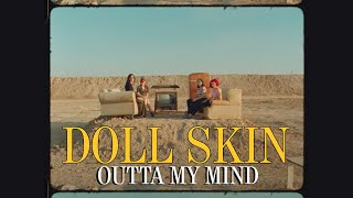Doll Skin - Outta My Mind (Official Music Video)