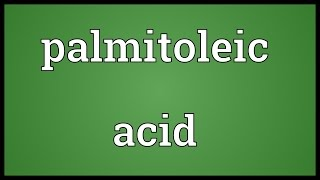 Palmitoleic acid Meaning