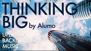 Uplifting Background Music by Alumo Thinking Big
