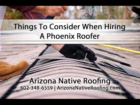 Things To Consider When Hiring A Phoenix Roofer