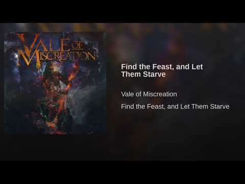 Vale of Miscreation   Find the Feast, And Let Them Starve