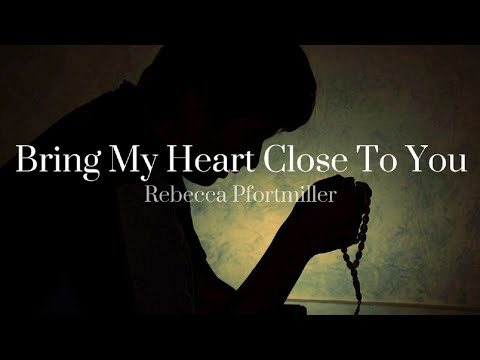 Bring My Heart Close To You - Rebecca Pfortmiller
