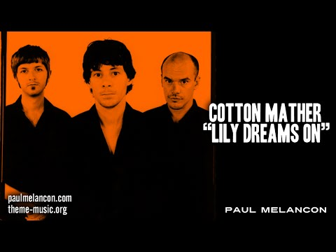 Cotton Mather - Lily Dreams On (Paul Melancon)