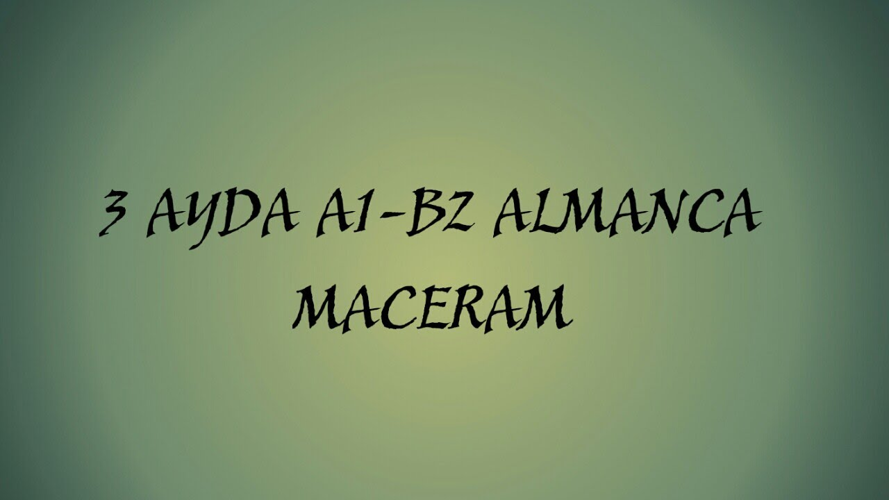 3 Ayda A1 B2 Almanca Maceram Youtube