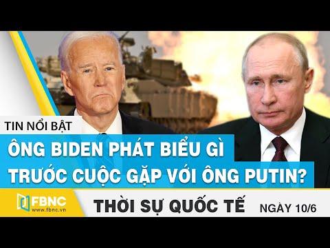 Thời sự quốc tế ngày 10/6 | Ông Biden phát biểu gì trước cuộc gặp với ông Putin ? | FBNC